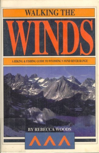 Walking the Winds: A Hiking and Fishing Guide to Wyoming's Wind River Range