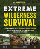 Extreme Wilderness Survival: Essential Knowledge to Survive Any Outdoor Situation Short-Term or Long-Term, With or Without Gear and Alone or