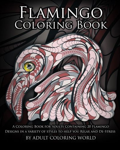 Flamingo Coloring Book: A Coloring Book for Adults Containing 20 Flamingo Designs in a Variety of Styles to Help you Relax and De-Stress (An