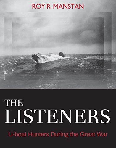 The Listeners: U-boat Hunters During the Great War [Manstan]