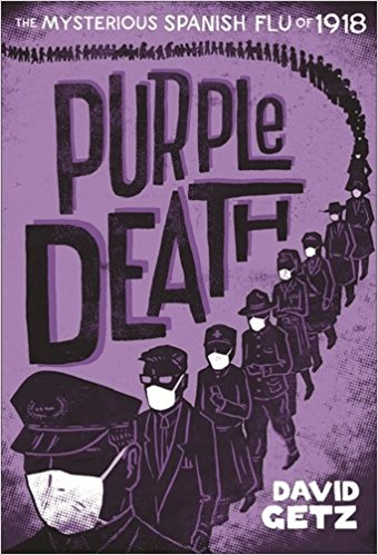Purple Death: The Mysterious Spanish Flu of 1918 [Getz]