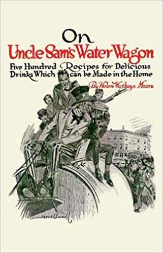 On Uncle Sam's Water Wagon: 500 Recipes for Delicious Drinks, Which Can Be Made At Home [Moore]