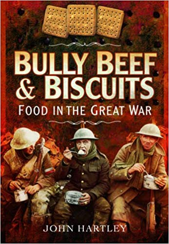 Bully Beef and Biscuits - Food in the Great War [Hartley]