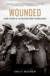 Wounded: A New History of the Western Front in World War I [Mayhew]