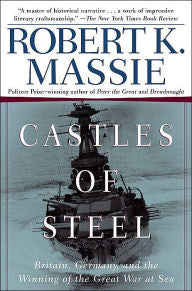 Castles of Steel: Britain, Germany, and the Winning of the Great War at Sea [Massie]