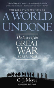 A World Undone: The Story of the Great War, 1914 to 1918 [Meyer]