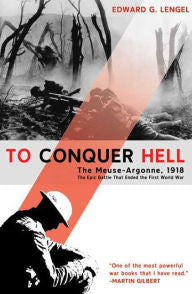 To Conquer Hell: The Meuse-Argonne, 1918 [Lengel]