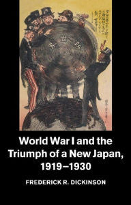 World War I and the Triumph of a New Japan, 1919-1930 [Dickinson]