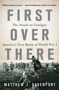 First Over There: The Attack on Cantigny, America's First Battle of World War I [Davenport]
