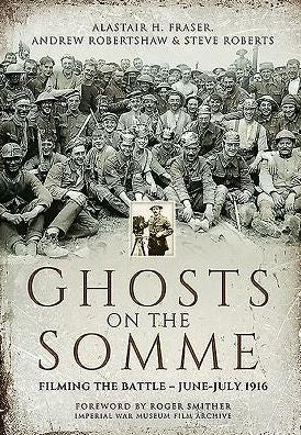 Ghosts on the Somme: Filming the Battle, June-July 1916 (PB) [Fraser]