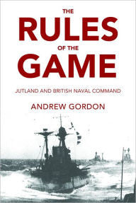 The Rules of the Game: Jutland and British Naval Command [Gordon]