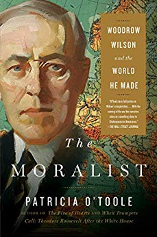 The Moralist: Woodrow Wilson and the World He Made [O'Toole] (PB)