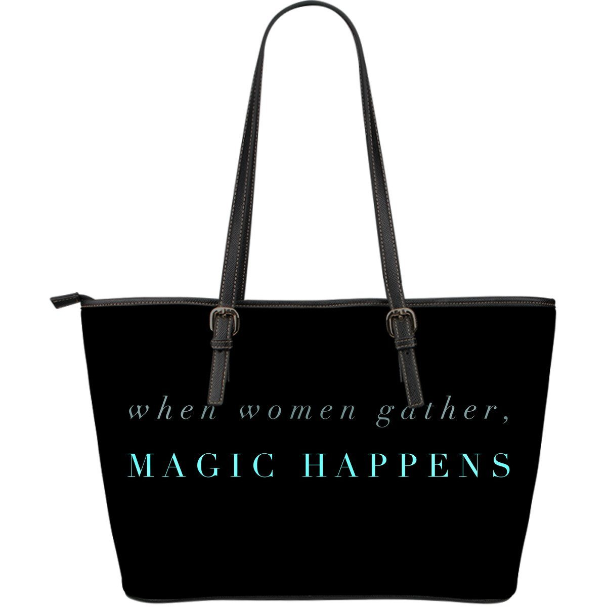 """When women gather, magic happens."" Vegan Leather Bag"