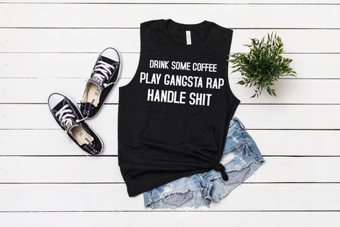Drink Some Coffee, Play Gangsta Rap, Handle Shit, Ladies Muscle Tee
