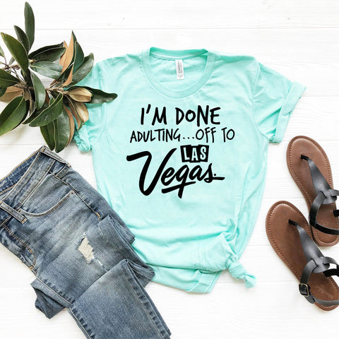 I'm Done Adulting... Off to LAS VEGAS!! Matching Vacation Shirts, Bella Canvas Brand