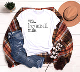 Yes They Are All Mine, Funny Mom Shirt, Mom Life Shirt, Graphic Tee, Motherhood Shirt, Mama Shirt, Big Family
