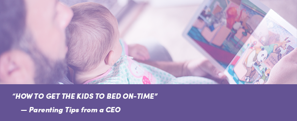 Parenting Tips from a CEO - How to get the Kids to bed on-time