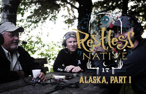 Restless Native: Alaska, Part I: Bobby Stoker & Jared Boyce