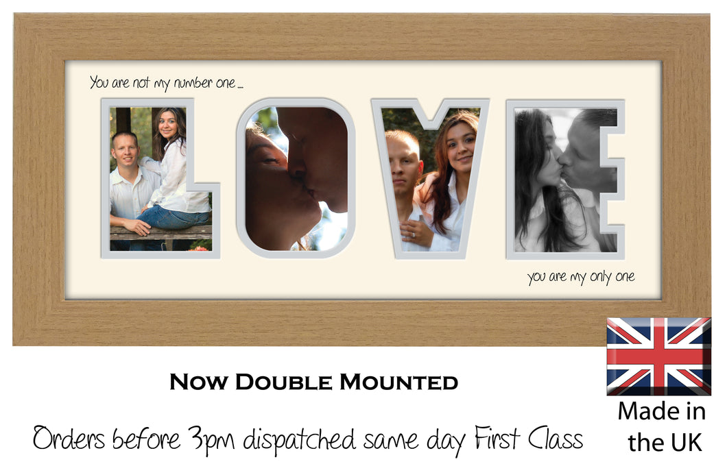 Love Photo Frame - Love Quote 4 You are not my number one… you are my only one Word Photo Frame 520-BB 375mm x 151mm mount size  , Choices of frames & Borders