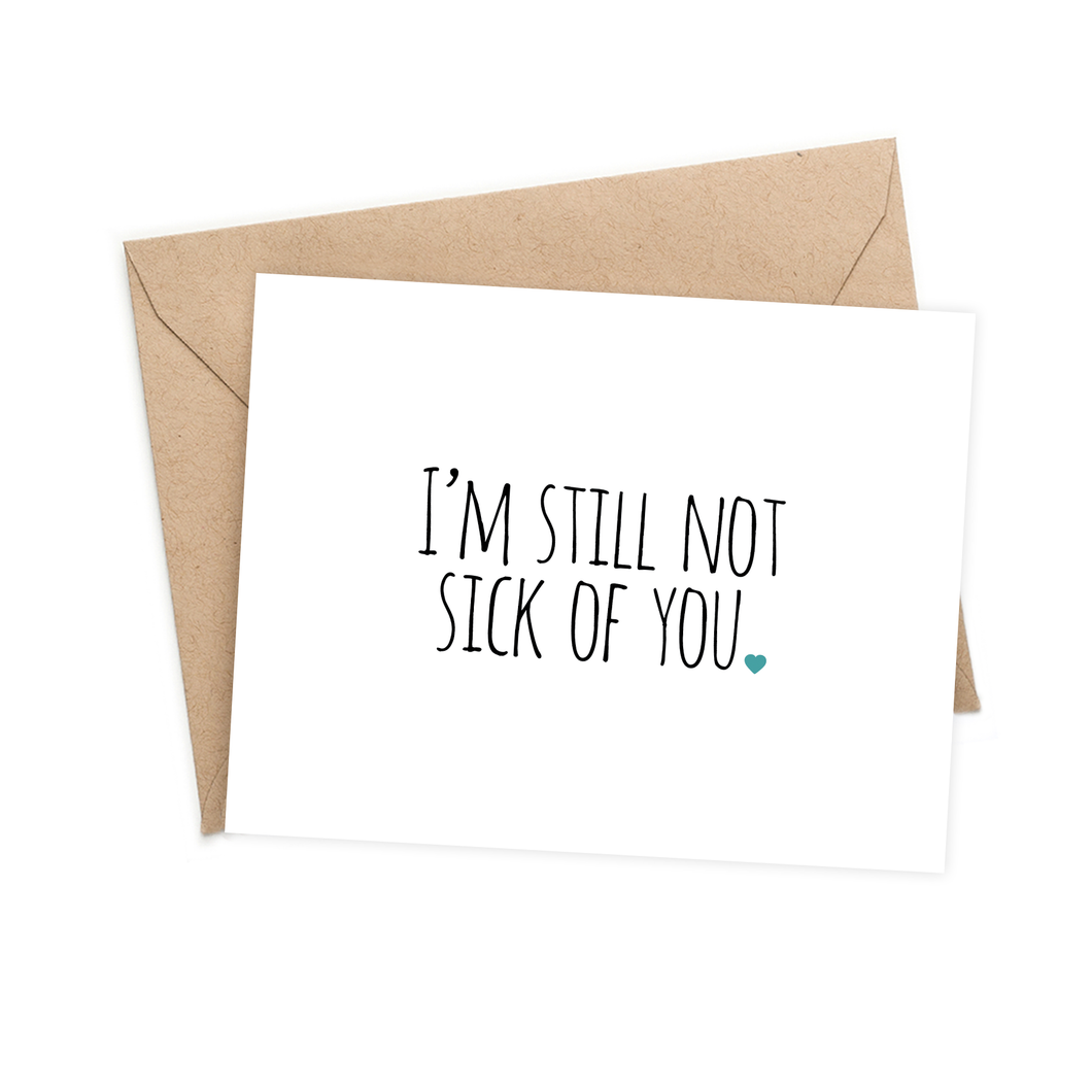 I'm still not sick of you
