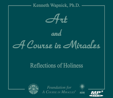 "Art and ""A Course in Miracles"": Reflections of Holiness [MP3]"