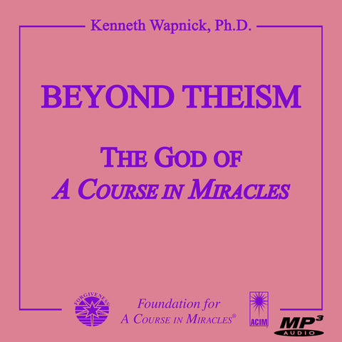 "Beyond Theism: The God of ""A Course in Miracles"" [MP3]"