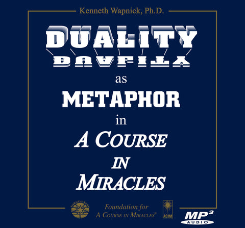 "Duality as Metaphor in ""A Course in Miracles"" [MP3]"