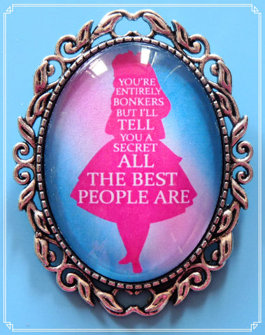 You're Entirely Bonkers (pink) brooch is part of my fantasy collection and a quote from the 2010 Tim Burton film.