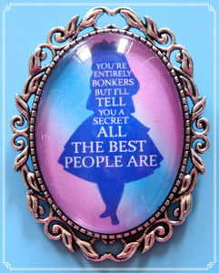 You're Entirely Bonkers (blue) brooch is part of my fantasy collection and a quote from the 2010 Tim Burton film.