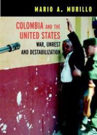 Colombia and the United States: War, Unrest and Destabilization