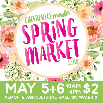 Spring Market 2018 - Cheerfully Made Almonte