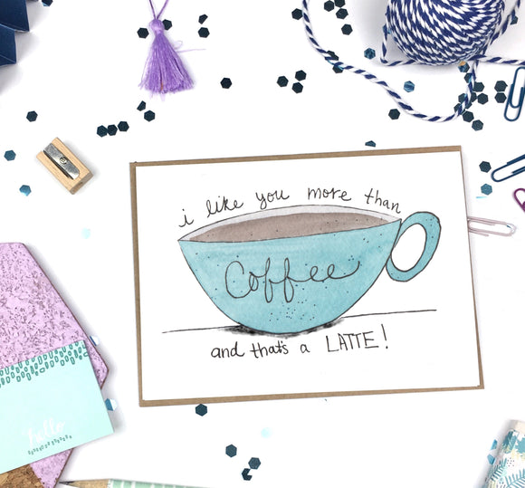 Like You More Than Coffee- A2 Greeting Card