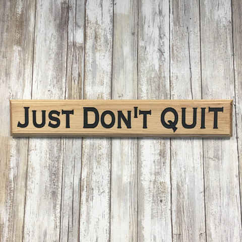 Just Don't Quit Sign - Carved Pine Wood