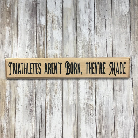 Triathletes Aren't Born, They're Made Sign - Carved Pine Wood