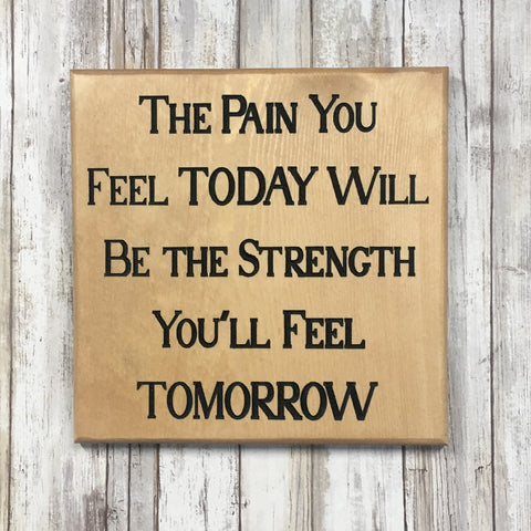The Pain You Feel Today Sign - Carved Pine Wood