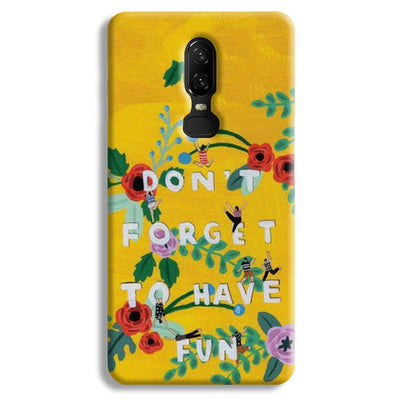 Don't Forget To Have Fun OnePlus 6 Case
