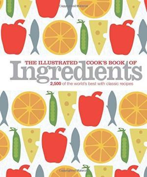 The Illustrated Cook's Book of Ingredients