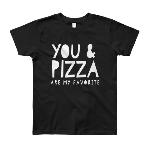 You & Pizza Are My Favorite (Short Sleeve T-Shirt- Big Kids)