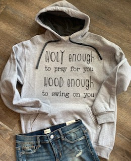 holy enough to pray for you hood enough to swing on you. funny graphic hoodie or tee. - Mavictoria Designs Hot Press Express