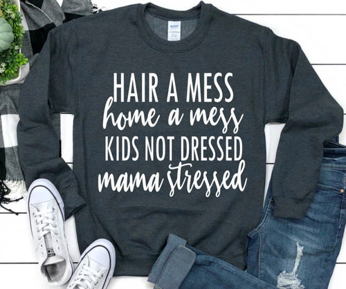Hair a mess home a mess kids not dressed mama stressed funny graphic crewneck sweatshirt. - Mavictoria Designs Hot Press Express