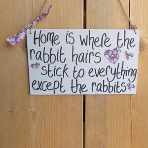 Wooden Sign [Home is where the rabbit hairs stick to everything except the rabbits] | Everything Bunny Rabbit - Everything Bunny Rabbit
