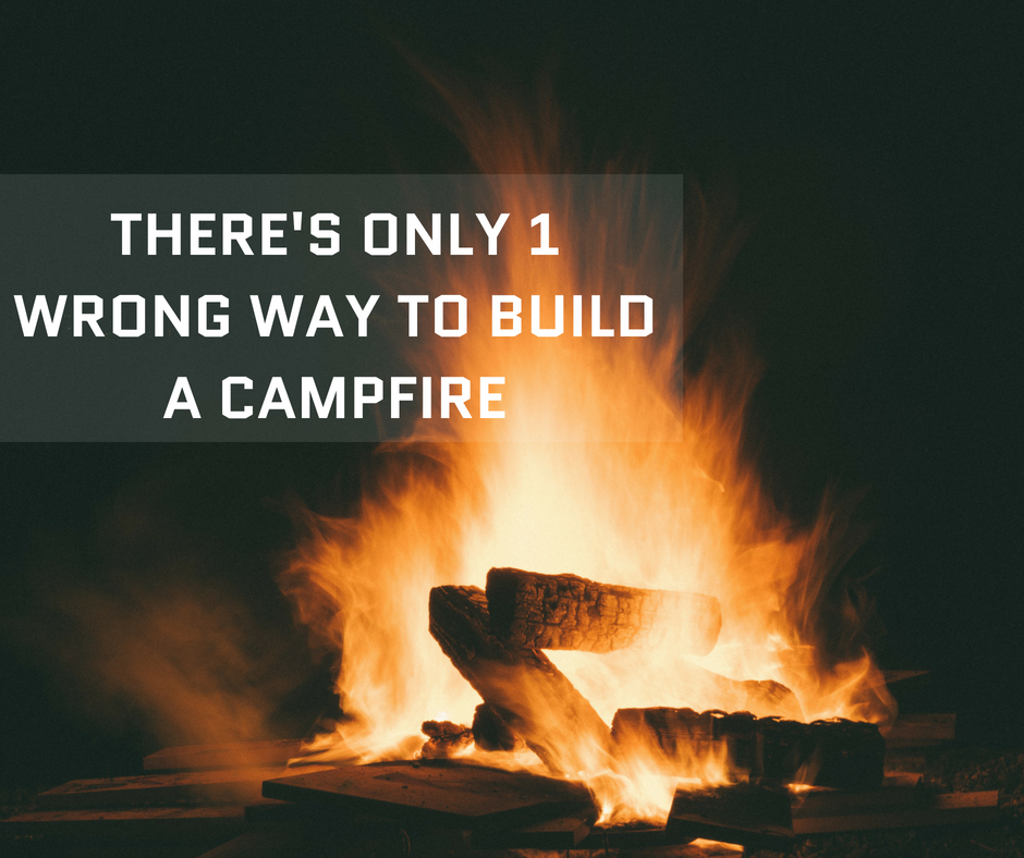 There's Only 1 Wrong Way to Build a Campfire
