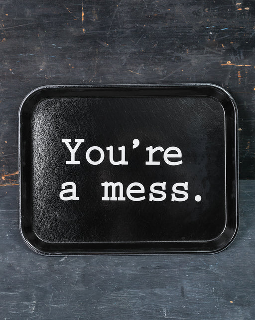 """You're A Mess"" Tray"