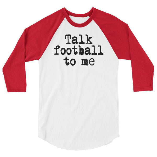talk football to me 3/4 sleeve raglan shirt
