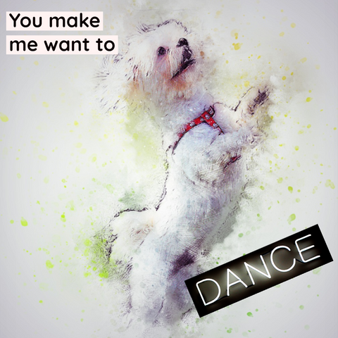 Dog Wall Art- You Make Me Want to Dance