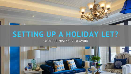 Setting up a holiday let? 10 decor mistakes to avoid