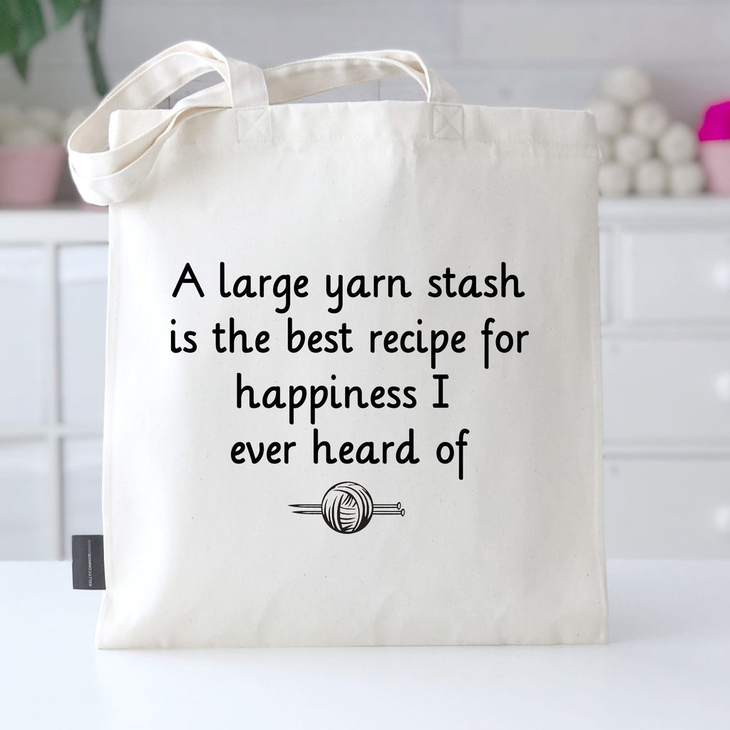 'A Large Yarn Stash Is The Best Recipe For Happiness I Ever Heard Of' Tote | Kelly Connor Designs