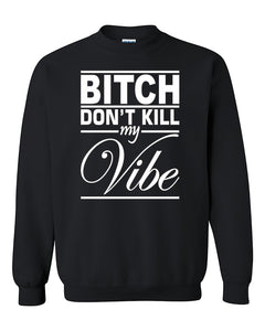 Bit*h Dont Kill My Vibe Funny Fashion Crewneck Sweater