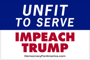 "5 x ""Unfit to Serve - Impeach Trump"" rally signs"