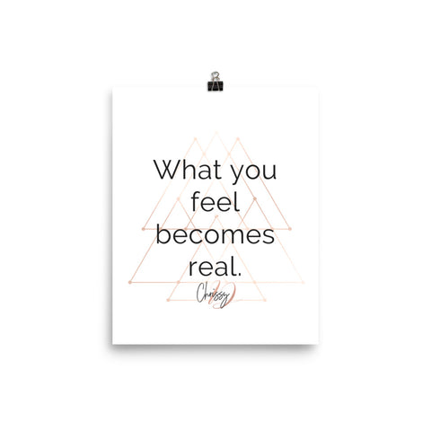 What You Feel Becomes Real by Chrissy - Poster